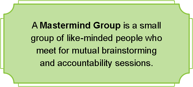join a mastermind group, brainstorm for Ideas
