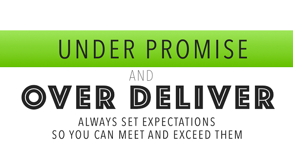 satisfy and keep your customers, under promise over deliver